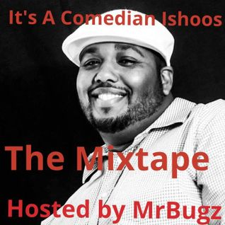 It's a Comedian Ishoos-The Mixtape