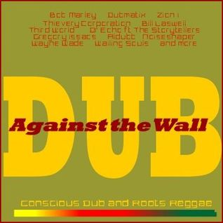 Dub Against the Wall - Conscious Dub & Roots Reggae