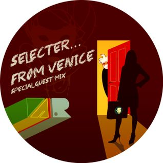 Special Guest Mix by Selecter...From Venice