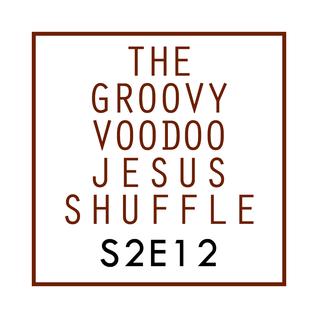 THE GROOVY VOODOO JESUS SHUFFLE #12