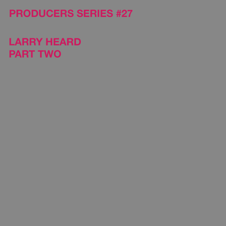 Test Pressing 313 / Producers Series #27 / Larry Heard / Part 2