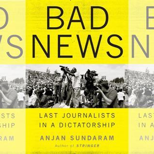 'Bad News: Last Journalists in a Dictatorship'