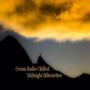 "Ocean Radio Chilled ""Midnight Silhouettes"" (7-27-14)"