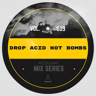 Drop Acid Not Bombs (Vol.3)