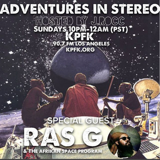 Adventures In Stereo with special guest Ras G & The Afrikan Space Program
