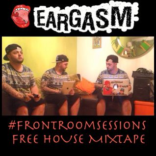 Eargasm Presents - Front Room Sessions House Mixtape