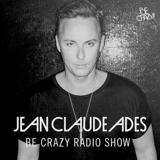 Jean Claude Ades' Be Crazy Radio #295