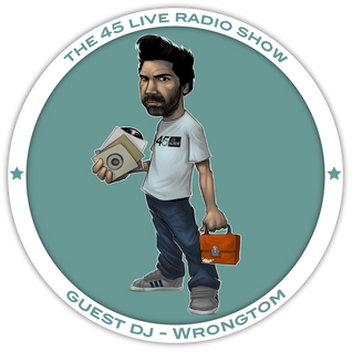 45 Live Radio Show with guest DJ WRONGTOM