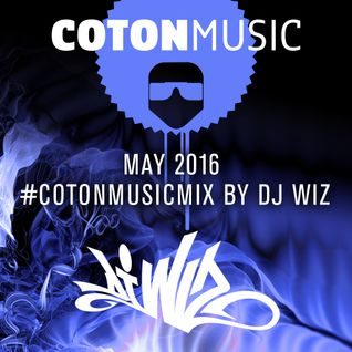 DJ Wiz - Coton Music Mix May 2016