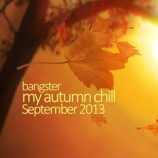 Bangster - my autumn chill (September 2013)