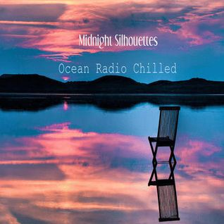 "Ocean Radio Chilled ""Midnight Silhouettes"" (2-15-15)"