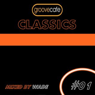 Groove Cafe Classics 01 - Mixed by Wade