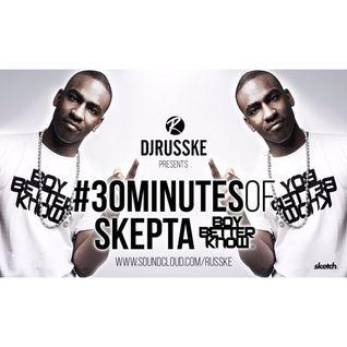 @DJRUSSKE - #30MinutesOf @Skepta (PROMOTIONAL USE ONLY)