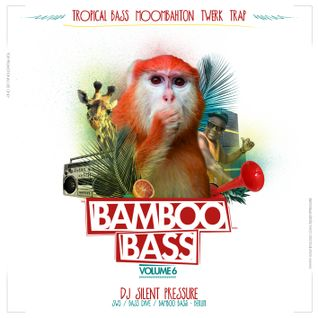 Bamboo Bass Vol. 6 (Tropical Bass Twerk Trap Moombahton)