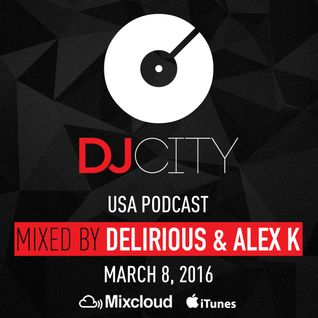Delirious & Alex K - DJcity Podcast - Mar. 8, 2016