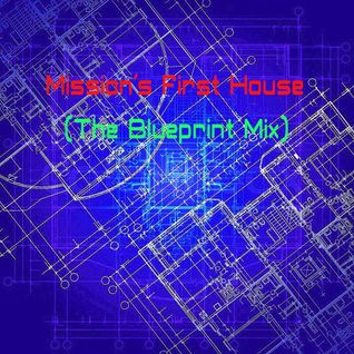 Mission's First House (The Blueprint Mix)