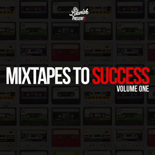 Mixtapes To Success (Volume One) Mixed By. Sir Likwish