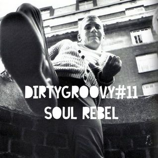 Dirtygroovy#11 Soul Rebel