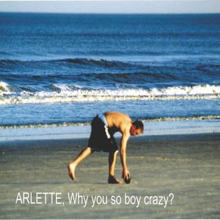 Arlette, Why You So Boy Crazy?