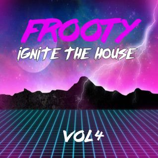 Ignite The House Vol 4 - Mixed By Frooty (2016)