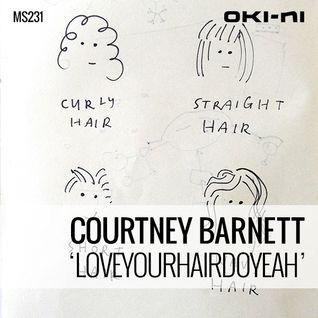 LOVEYOURHAIRDOYEAH by Courtney Barnett