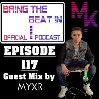 BR!NG THE BEAT !N Official Podcast [SPECIAL Episode 117; GUEST MIX by MYXR]