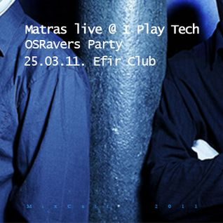 Matras live PART 1 @ I PLAY TECH OSRavers Party (Efir Club 25-03-11) / MixCult Podcast # 014