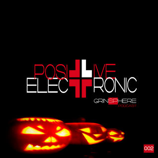 GrinSPhere present Positive Electronic #002: Halloween 2013
