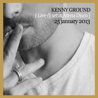 Kenny Ground Live Set @ Arena Disco [25 of january 2013]
