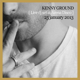 Kenny Ground Live Set @ Arena Disco [25 of january 2013]