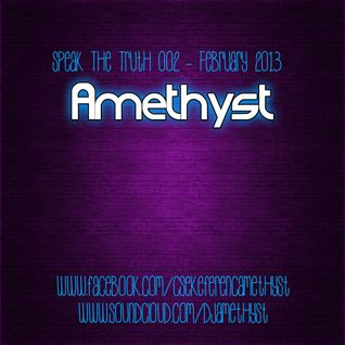 Amethyst - Speak The Truth 002 - February 2013 Podcast