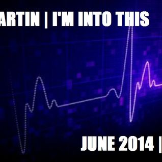 Alex Martin | I'm Into This | June 2014