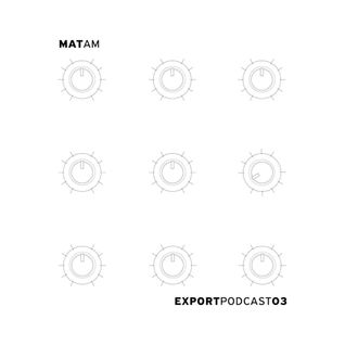 Matam ~ Export Podcast 03