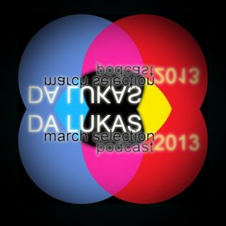 Da Lukas March Selection Podcast 013