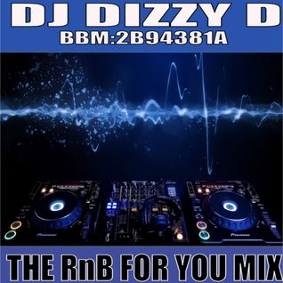 RnB FOR YOU MIX - DJ DIZZY D