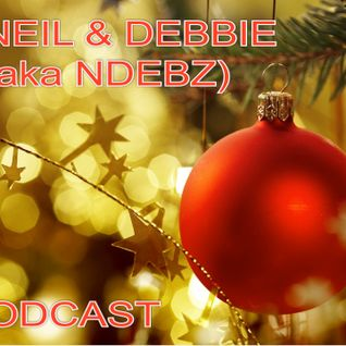 Neil & Debbie (aka NDebz) Podcast #75.5 ' Tis the season... ' - (Full music version)