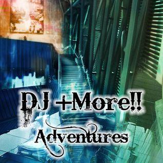 DJ +More!! - Adventures