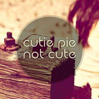 Cutie Pie @ Not Cute - Promo - Juni 2013 /// DOWNLOADLINK @ Beschreibung