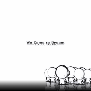 We Came to Dream