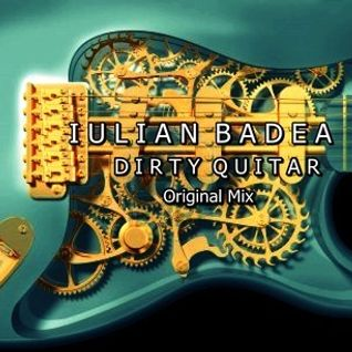 Iulian Badea - Dirty Quitar (Original Cut.Mix)
