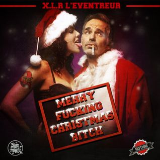 Kothai/Le Lavomatik Presentent Merry Fucking Christmas Bitch By XLR