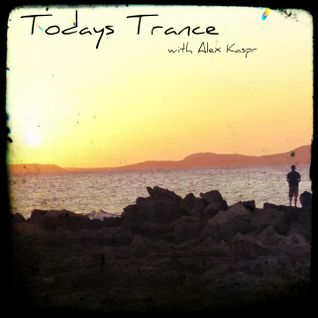 Todays Trance w/ Alex Kaspr - 004 - Uplifting Session