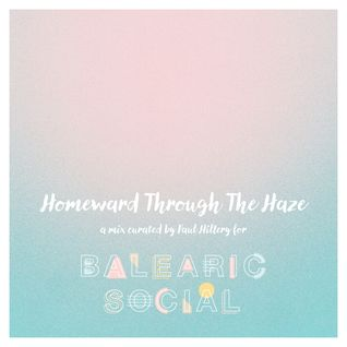 Homeward Through The Haze (A Mix For Balearic Social Radio)