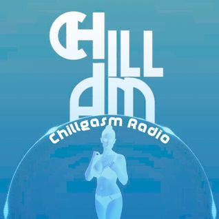 Chillgasm Radio - Episode 4 (Hosted by DJ Chill.i.am)