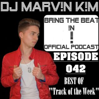 DJ MARV!N K!M - BR!NG THE BEAT !N Official Podcast [SPECIAL Episode 042 BEST OF Track Of The Week]