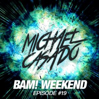 Michael Casado - BAM! WEEKEND #19