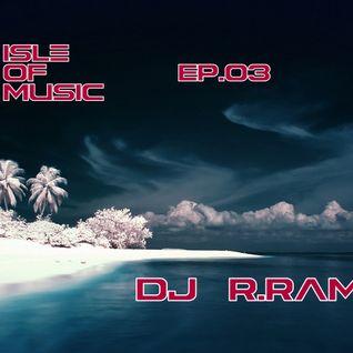 DJ R.Ramos- Isle Of Music Ep.03