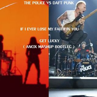 The Police vs Daft Punk - If I Lose MY Faith in You + Get Lucky ( ANCIX Mash up)