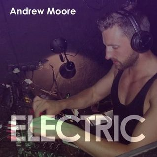 Andrew Moore - Electric Guest Mix