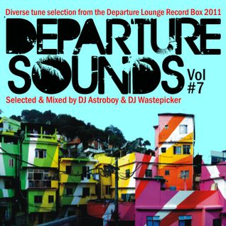Departure Sounds Vol. 7: Mixed By Astroboy & Wastepicker